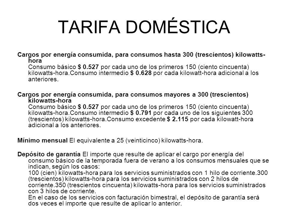 TARIFA DOMÉSTICA Cargos por energía consumida, para consumos hasta 300 (trescientos) kilowatts- hora Consumo básico $ 0.527 por cada uno de los primer