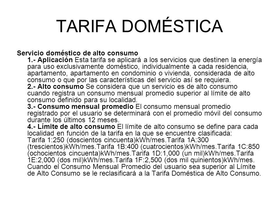 TARIFA DOMÉSTICA Servicio doméstico de alto consumo 1.- Aplicación Esta tarifa se aplicará a los servicios que destinen la energía para uso exclusivam