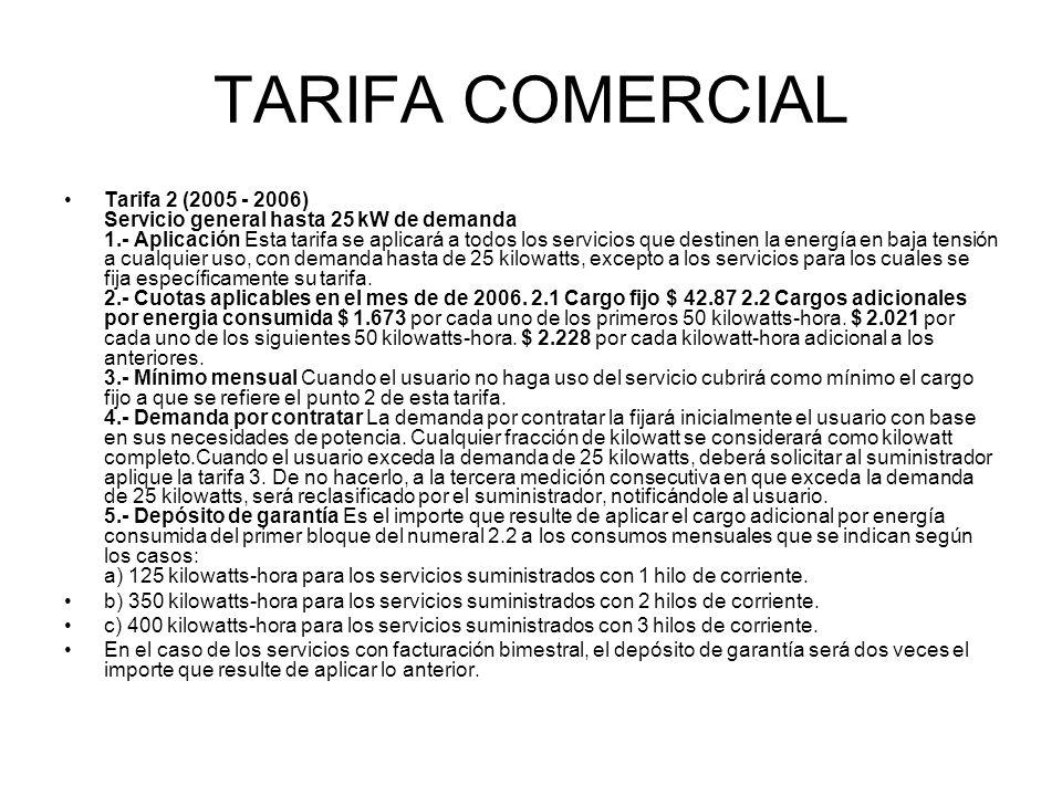 TARIFA COMERCIAL Tarifa 2 (2005 - 2006) Servicio general hasta 25 kW de demanda 1.- Aplicación Esta tarifa se aplicará a todos los servicios que desti
