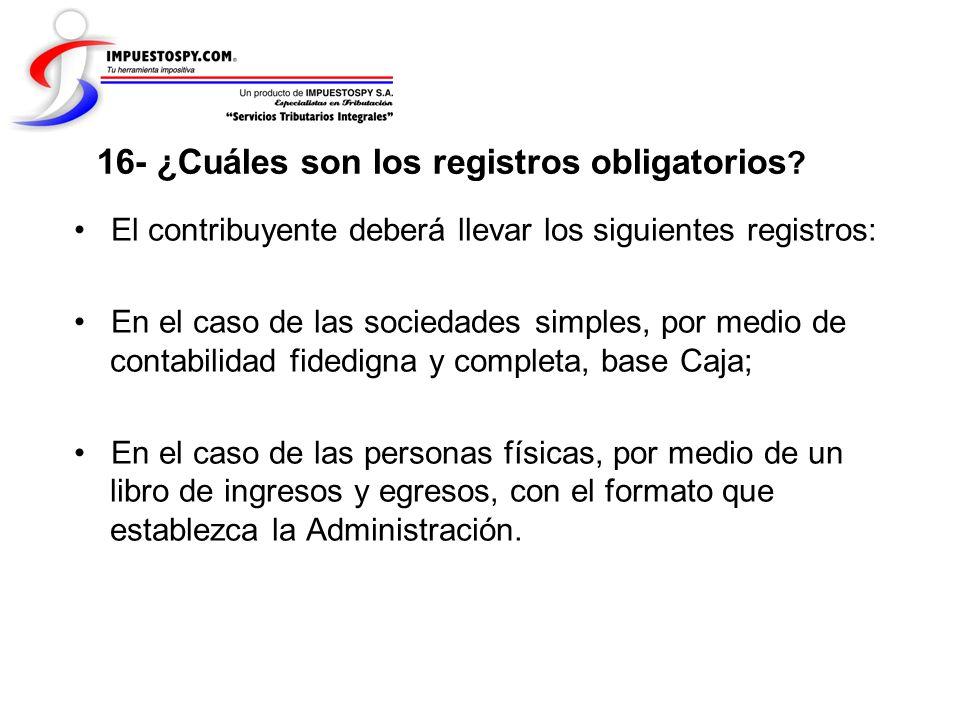 16- ¿Cuáles son los registros obligatorios ? El contribuyente deberá llevar los siguientes registros: En el caso de las sociedades simples, por medio