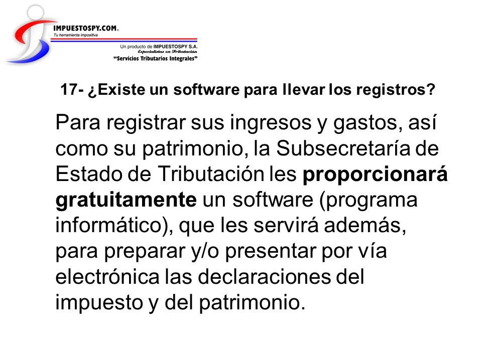 17- ¿Existe un software para llevar los registros? Para registrar sus ingresos y gastos, así como su patrimonio, la Subsecretaría de Estado de Tributa