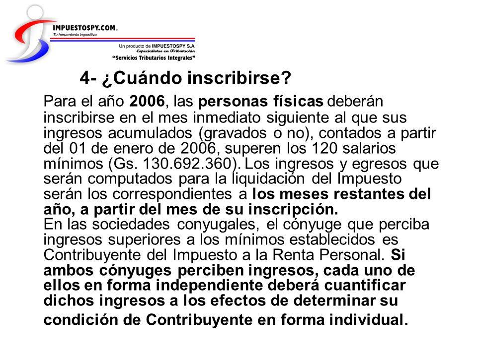 4- ¿Cuándo inscribirse? Para el año 2006, las personas físicas deberán inscribirse en el mes inmediato siguiente al que sus ingresos acumulados (grava