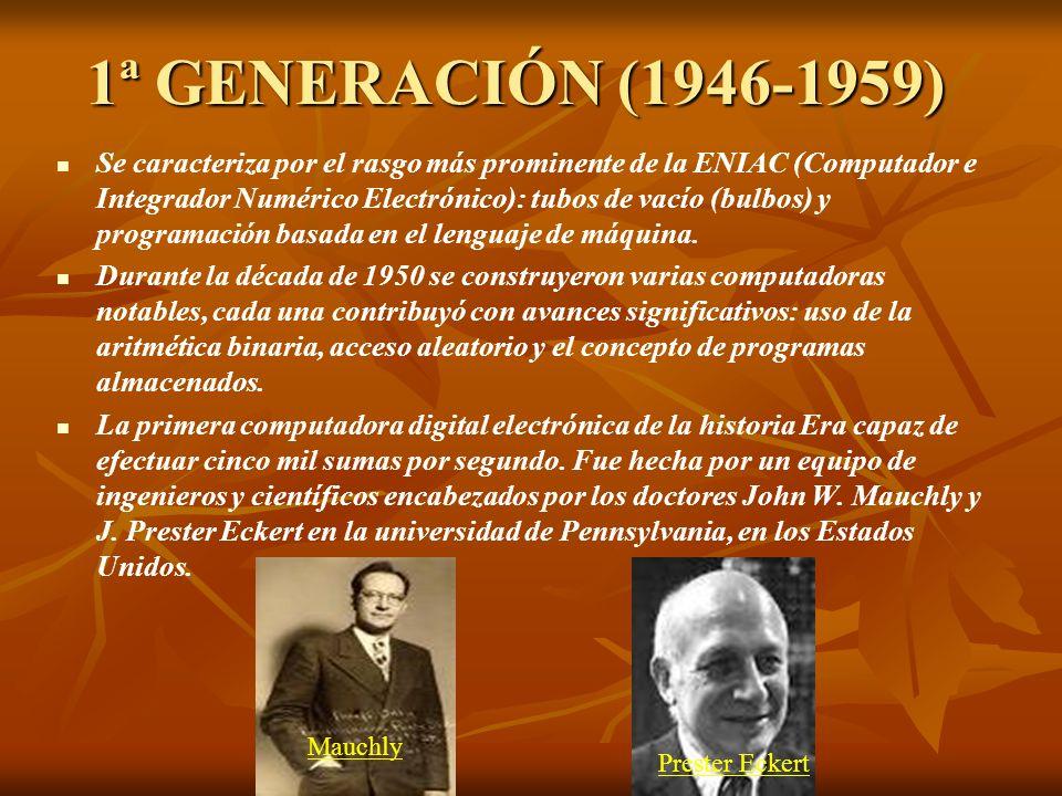1ª GENERACIÓN (1946-1959) Se caracteriza por el rasgo más prominente de la ENIAC (Computador e Integrador Numérico Electrónico): tubos de vacío (bulbo