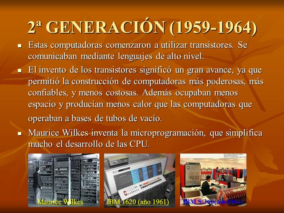 2ª GENERACIÓN (1959-1964) Estas computadoras comenzaron a utilizar transistores. Se comunicaban mediante lenguajes de alto nivel. Estas computadoras c