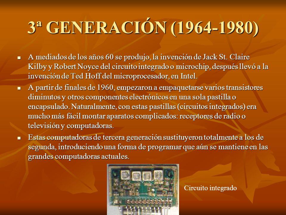3ª GENERACIÓN (1964-1980) A mediados de los años 60 se produjo, la invención de Jack St. Claire Kilby y Robert Noyce del circuito integrado o microchi