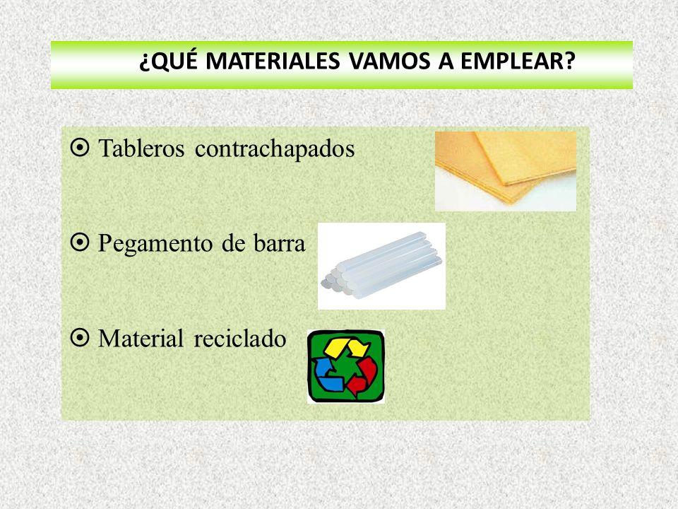 ¿QUÉ MATERIALES VAMOS A EMPLEAR? Tableros contrachapados Pegamento de barra Material reciclado