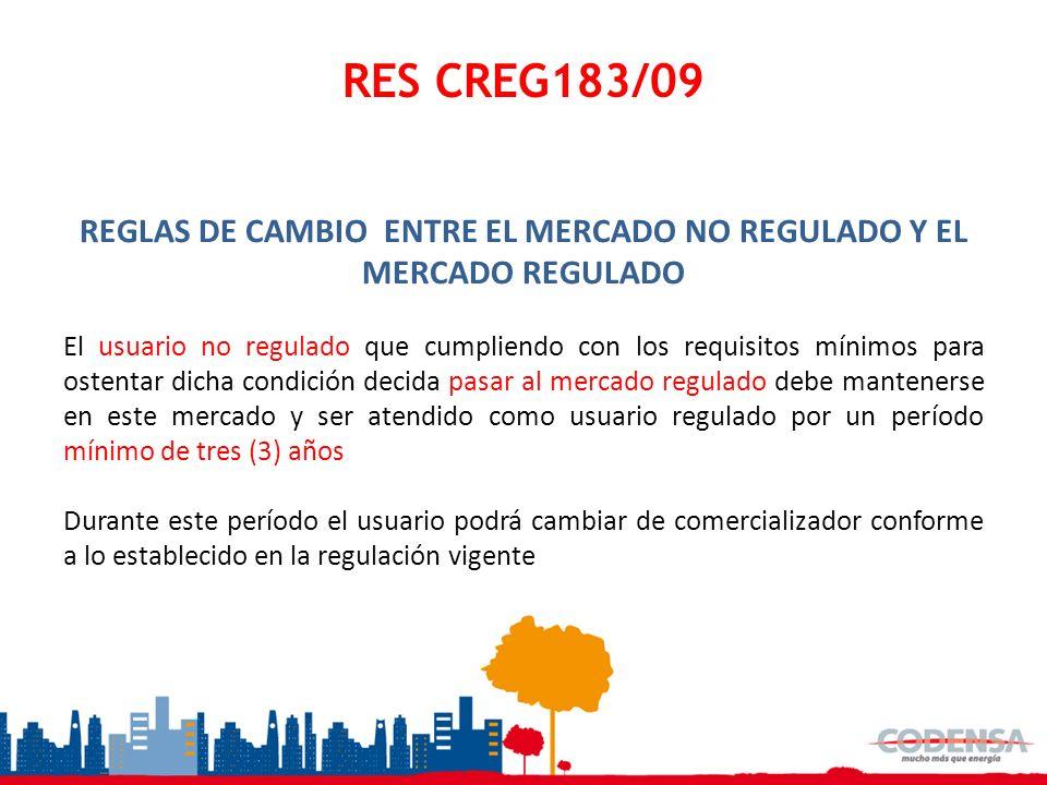 RES CREG183/09 REGLAS DE CAMBIO ENTRE EL MERCADO NO REGULADO Y EL MERCADO REGULADO El usuario no regulado que cumpliendo con los requisitos mínimos pa