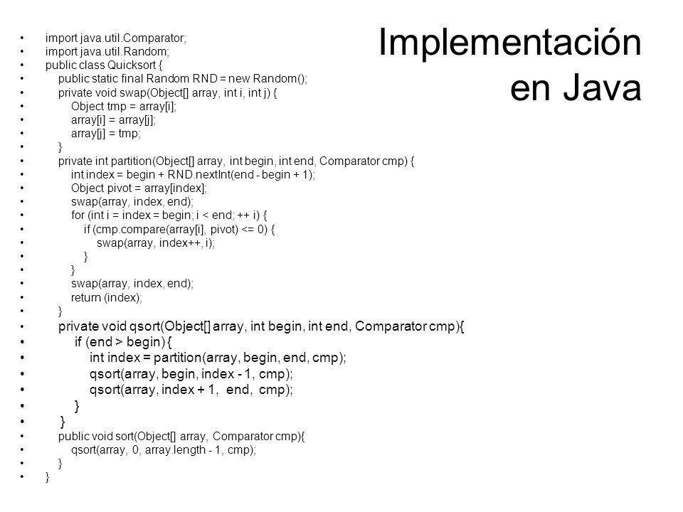 Implementación en Java import java.util.Comparator; import java.util.Random; public class Quicksort { public static final Random RND = new Random(); p