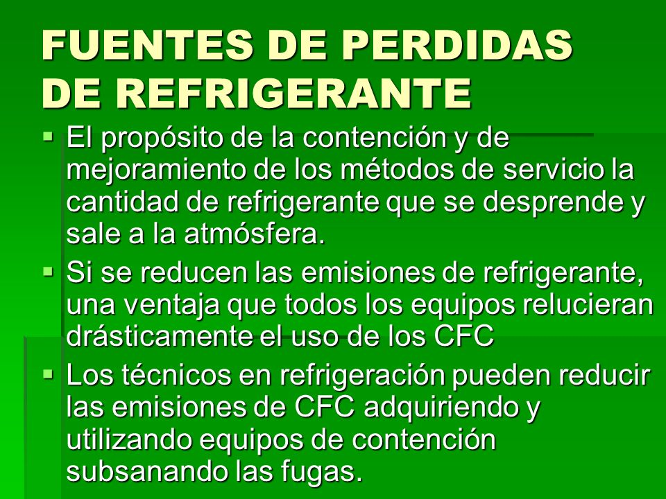 FUENTES DE PERDIDAS DE REFRIGERANTE El propósito de la contención y de mejoramiento de los métodos de servicio la cantidad de refrigerante que se desp