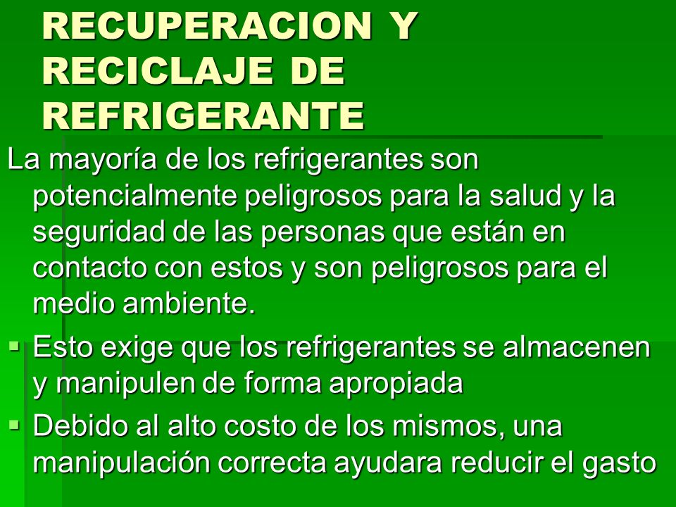 RECUPERACION Y RECICLAJE DE REFRIGERANTE La mayoría de los refrigerantes son potencialmente peligrosos para la salud y la seguridad de las personas qu