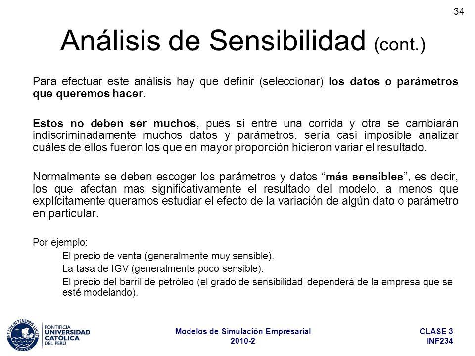 CLASE 3 INF234 Modelos de Simulación Empresarial 2010-2 34 Análisis de Sensibilidad (cont.) Para efectuar este análisis hay que definir (seleccionar)