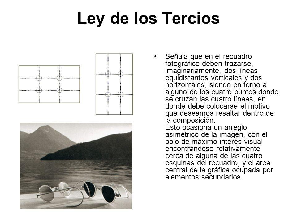Ley de los Tercios Señala que en el recuadro fotográfico deben trazarse, imaginariamente, dos líneas equidistantes verticales y dos horizontales, sien