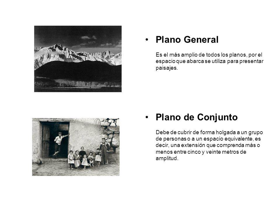 Plano General Es el más amplio de todos los planos, por el espacio que abarca se utiliza para presentar paisajes. Plano de Conjunto Debe de cubrir de