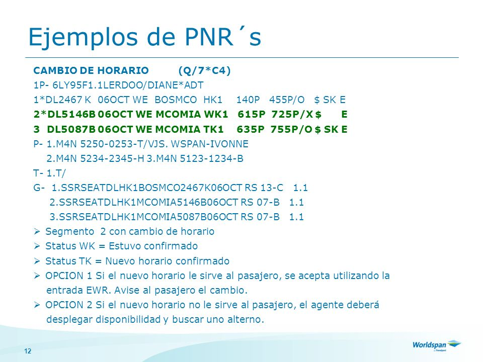 12 Ejemplos de PNR´s CAMBIO DE HORARIO(Q/7*C4) 1P- 6LY95F1.1LERDOO/DIANE*ADT 1*DL2467 K 06OCT WE BOSMCO HK1 140P 455P/O $ SK E 2*DL5146B 06OCT WE MCOM