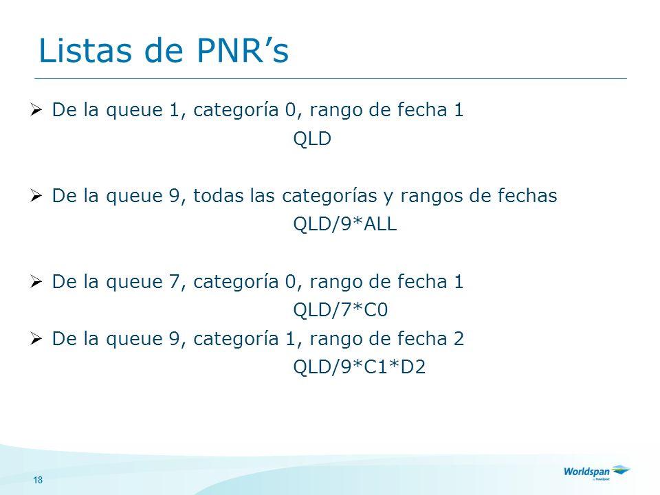 18 Listas de PNRs De la queue 1, categoría 0, rango de fecha 1 QLD De la queue 9, todas las categorías y rangos de fechas QLD/9*ALL De la queue 7, cat