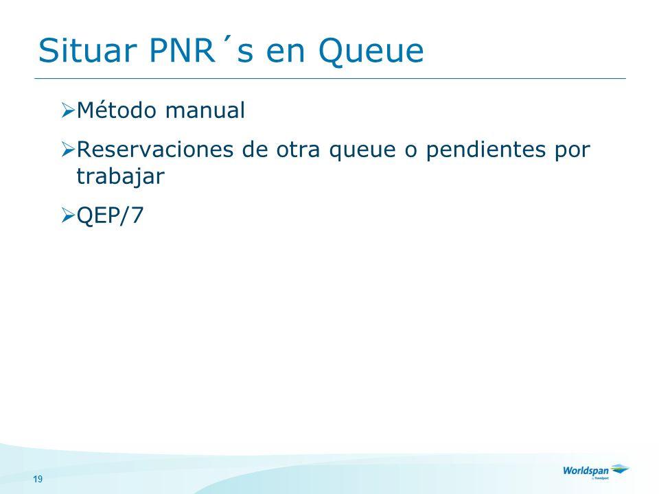 19 Método manual Reservaciones de otra queue o pendientes por trabajar QEP/7 Situar PNR´s en Queue