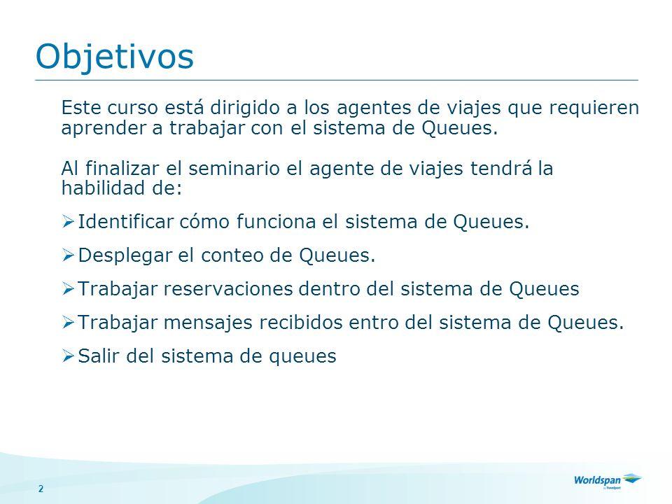 2 Este curso está dirigido a los agentes de viajes que requieren aprender a trabajar con el sistema de Queues. Al finalizar el seminario el agente de