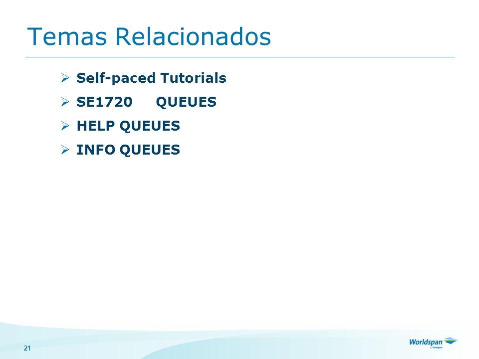 21 Temas Relacionados Self-paced Tutorials SE1720QUEUES HELP QUEUES INFO QUEUES