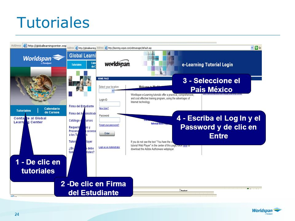 24 1 - De clic en tutoriales 2 -De clic en Firma del Estudiante 3 - Seleccione el País México 4 - Escriba el Log In y el Password y de clic en Entre T