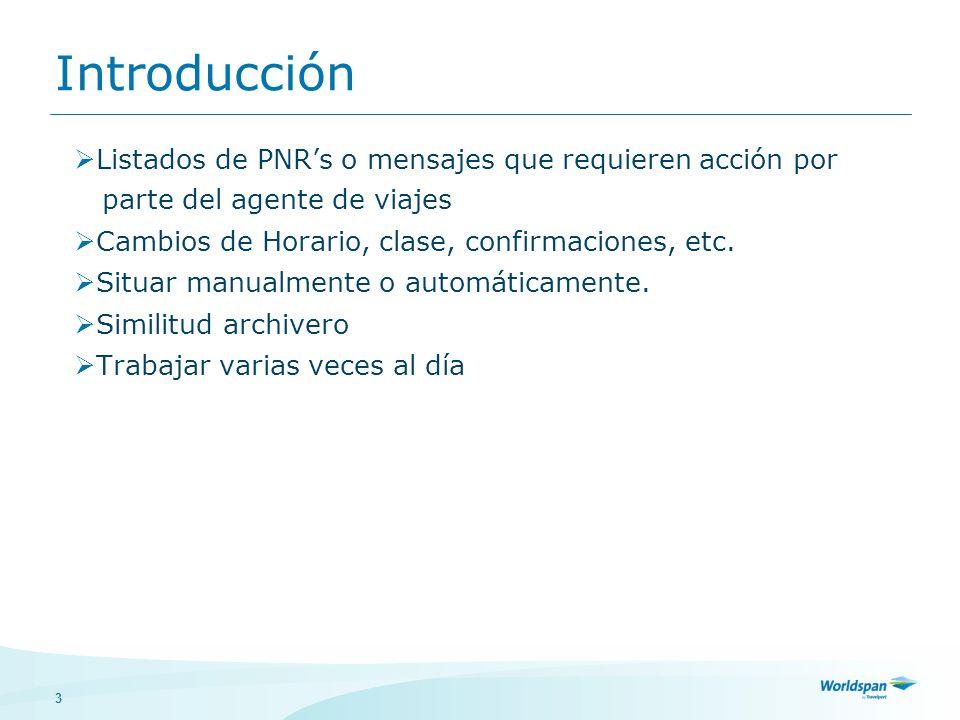 3 Introducción Listados de PNRs o mensajes que requieren acción por parte del agente de viajes Cambios de Horario, clase, confirmaciones, etc. Situar