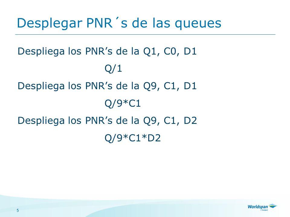 5 Desplegar PNR´s de las queues Despliega los PNRs de la Q1, C0, D1 Q/1 Despliega los PNRs de la Q9, C1, D1 Q/9*C1 Despliega los PNRs de la Q9, C1, D2