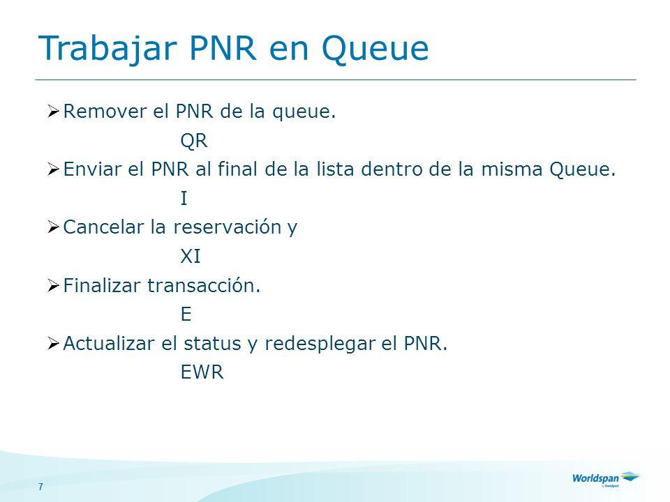 7 Remover el PNR de la queue. QR Enviar el PNR al final de la lista dentro de la misma Queue. I Cancelar la reservación y XI Finalizar transacción. E