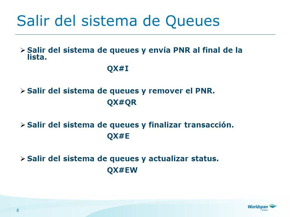 8 Salir del sistema de queues y envía PNR al final de la lista. QX#I Salir del sistema de queues y remover el PNR. QX#QR Salir del sistema de queues y