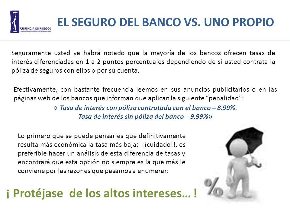 EL SEGURO DEL BANCO VS. UNO PROPIO Seguramente usted ya habrá notado que la mayoría de los bancos ofrecen tasas de interés diferenciadas en 1 a 2 punt