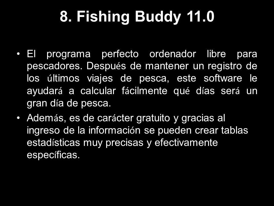 8. Fishing Buddy 11.0 El programa perfecto ordenador libre para pescadores. Despu é s de mantener un registro de los ú ltimos viajes de pesca, este so