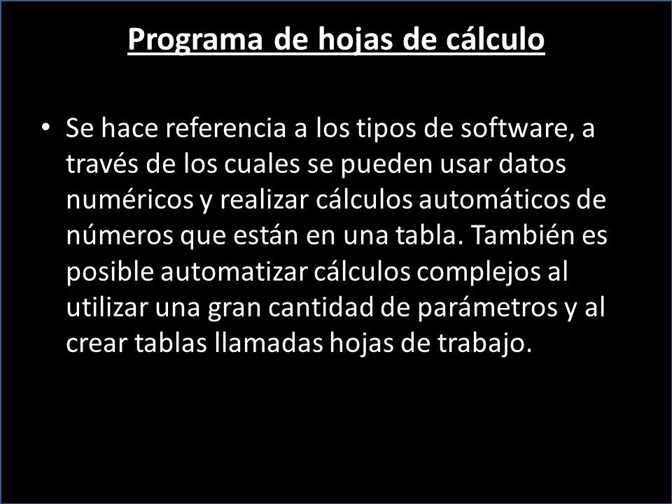 Programa de hojas de cálculo Se hace referencia a los tipos de software, a través de los cuales se pueden usar datos numéricos y realizar cálculos aut
