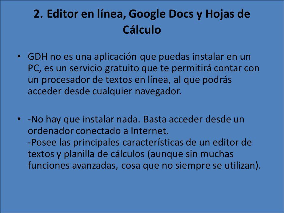 2. Editor en línea, Google Docs y Hojas de Cálculo GDH no es una aplicación que puedas instalar en un PC, es un servicio gratuito que te permitirá con