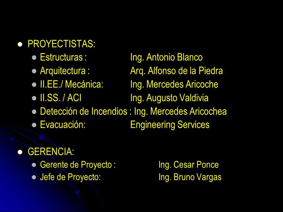 PROYECTISTAS: Estructuras : Ing. Antonio Blanco Arquitectura :Arq. Alfonso de la Piedra II.EE./ Mecánica:Ing. Mercedes Aricoche II.SS. / ACIIng. Augus
