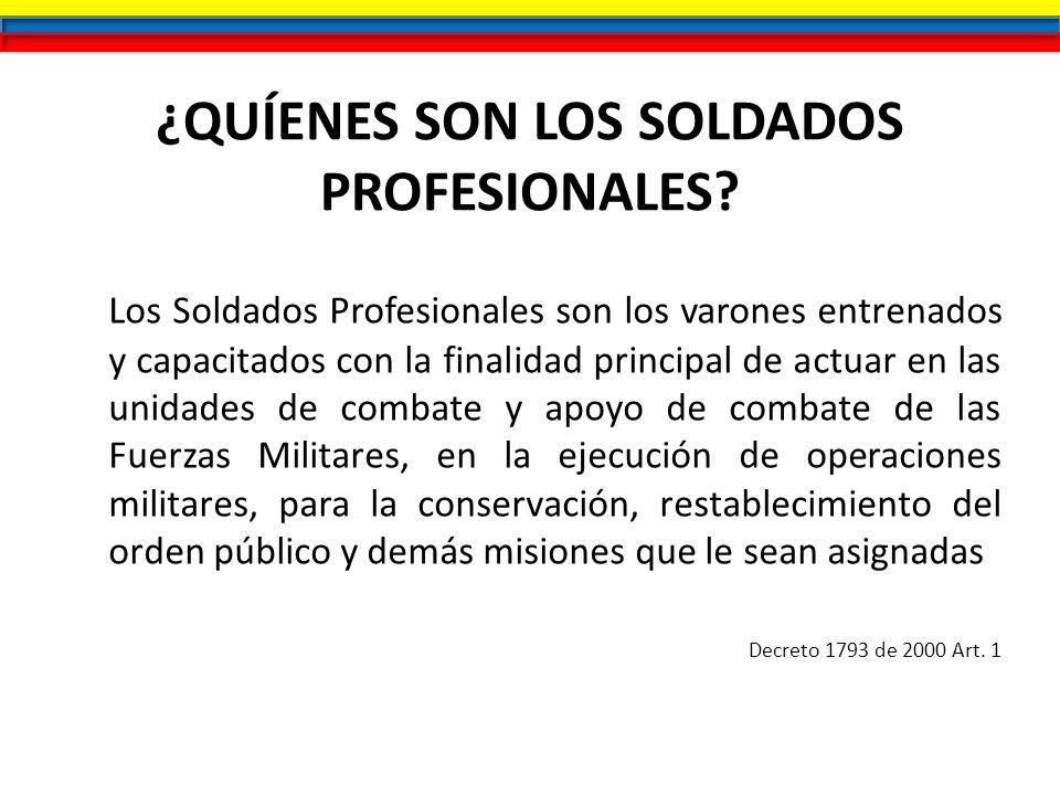¿QUÍENES SON LOS SOLDADOS PROFESIONALES? Los Soldados Profesionales son los varones entrenados y capacitados con la finalidad principal de actuar en l