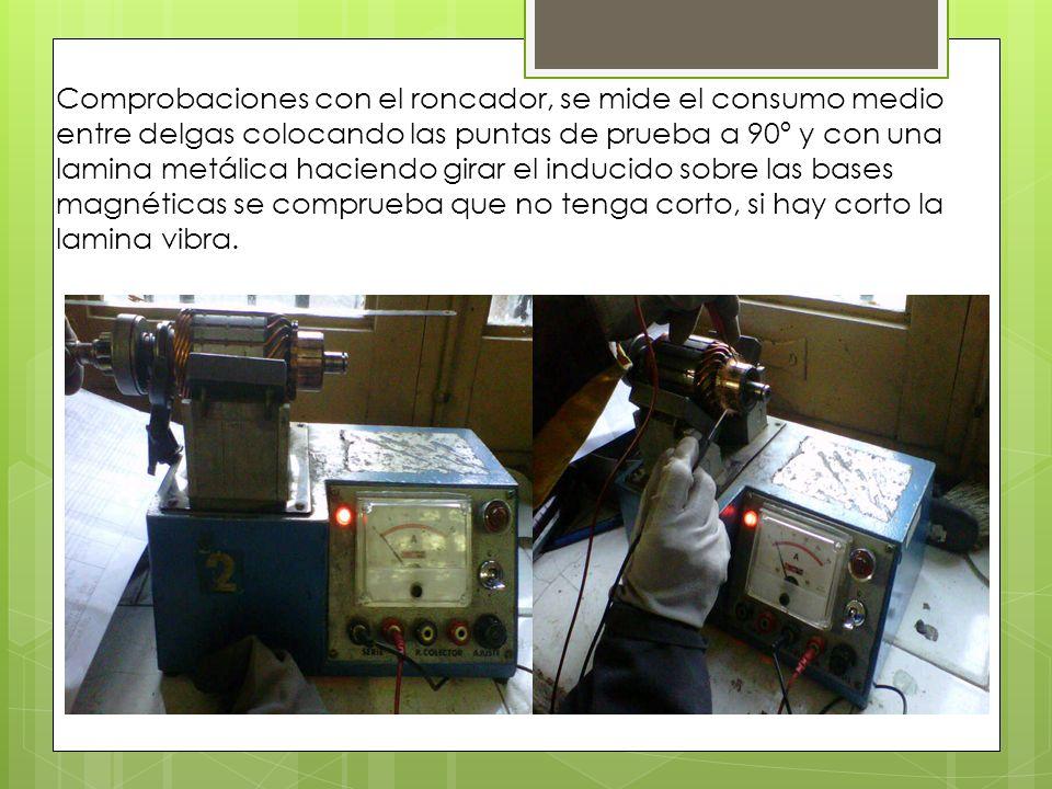 Comprobaciones con el roncador, se mide el consumo medio entre delgas colocando las puntas de prueba a 90º y con una lamina metálica haciendo girar el