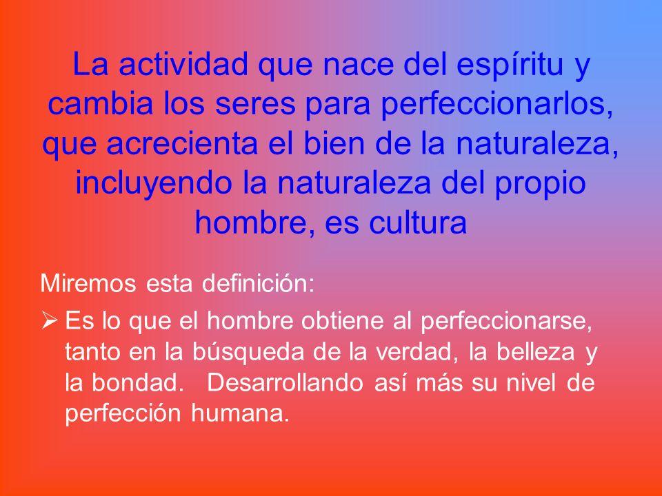 La actividad que nace del espíritu y cambia los seres para perfeccionarlos, que acrecienta el bien de la naturaleza, incluyendo la naturaleza del prop