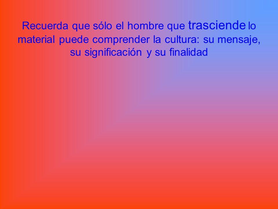 Los bienes propios de la cultura El espíritu está orientado por la inteligencia a la verdad, y por la voluntad al bien.