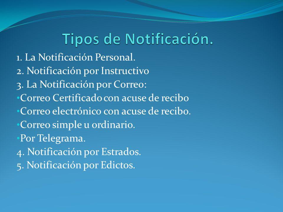 1. La Notificación Personal. 2. Notificación por Instructivo 3. La Notificación por Correo: Correo Certificado con acuse de recibo Correo electrónico