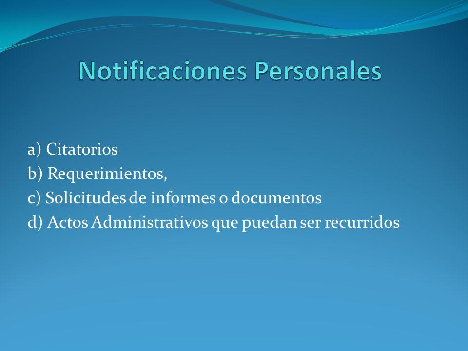 a) Citatorios b) Requerimientos, c) Solicitudes de informes o documentos d) Actos Administrativos que puedan ser recurridos