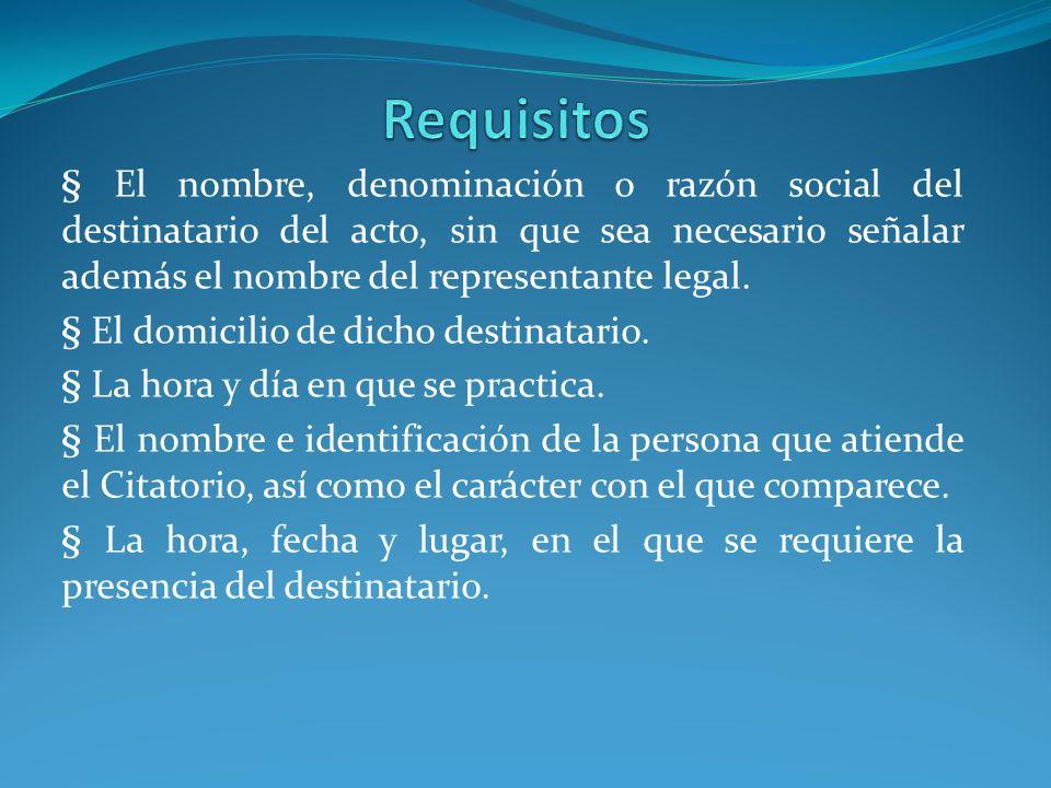 § El nombre, denominación o razón social del destinatario del acto, sin que sea necesario señalar además el nombre del representante legal. § El domic