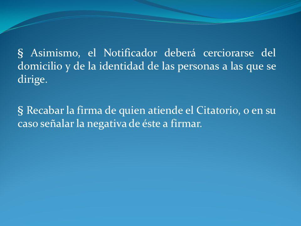 § Asimismo, el Notificador deberá cerciorarse del domicilio y de la identidad de las personas a las que se dirige. § Recabar la firma de quien atiende