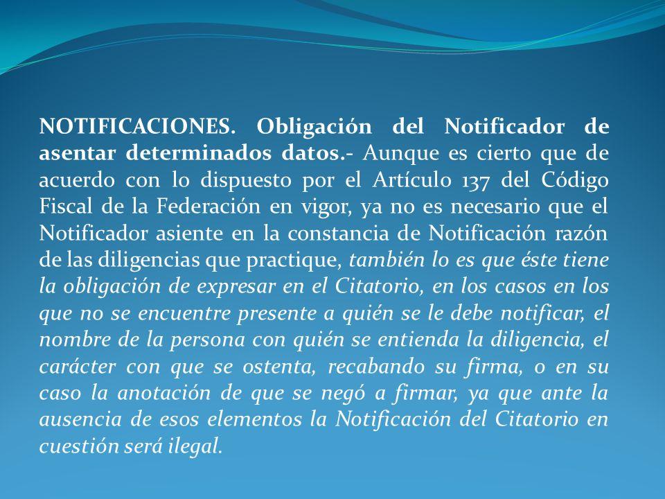NOTIFICACIONES. Obligación del Notificador de asentar determinados datos.- Aunque es cierto que de acuerdo con lo dispuesto por el Artículo 137 del Có