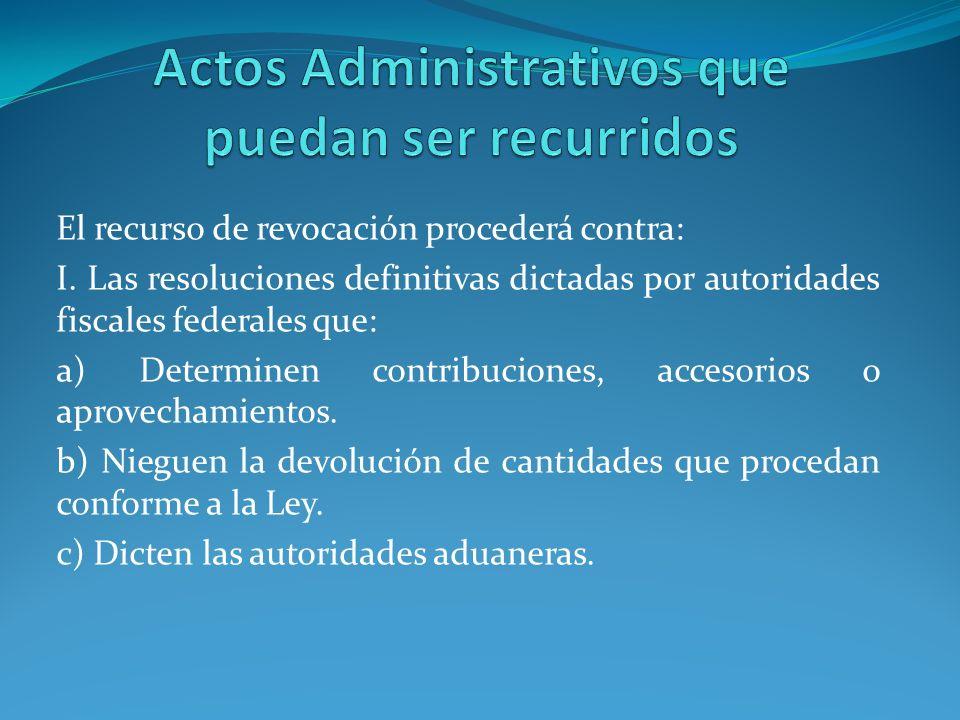 El recurso de revocación procederá contra: I. Las resoluciones definitivas dictadas por autoridades fiscales federales que: a) Determinen contribucion