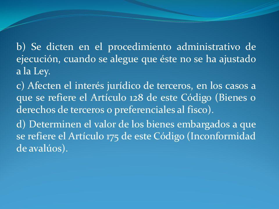 b) Se dicten en el procedimiento administrativo de ejecución, cuando se alegue que éste no se ha ajustado a la Ley. c) Afecten el interés jurídico de