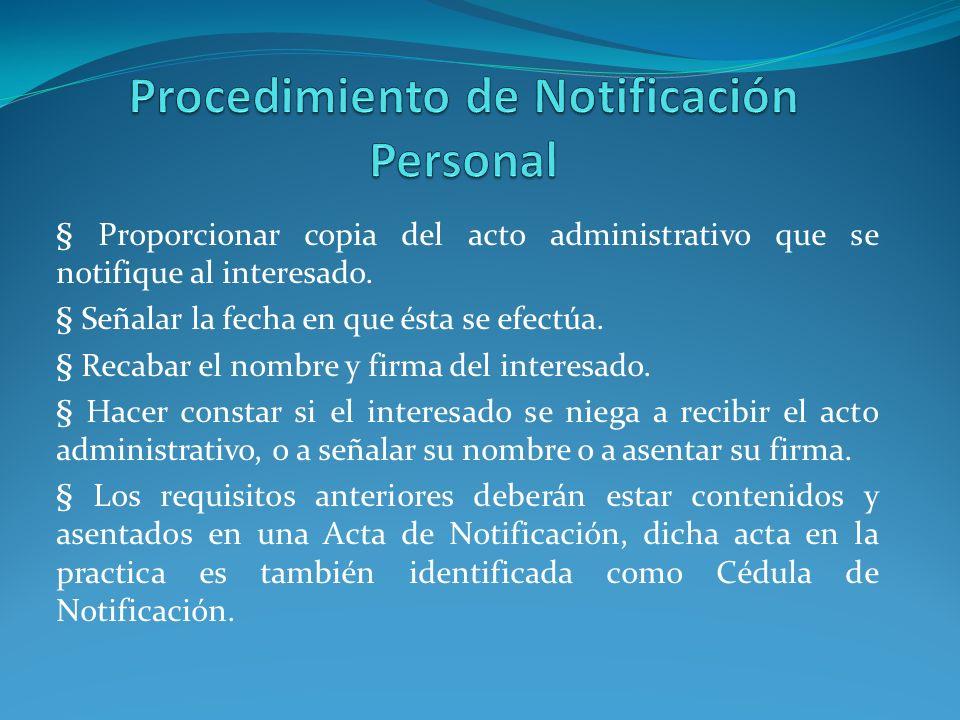 § Proporcionar copia del acto administrativo que se notifique al interesado. § Señalar la fecha en que ésta se efectúa. § Recabar el nombre y firma de