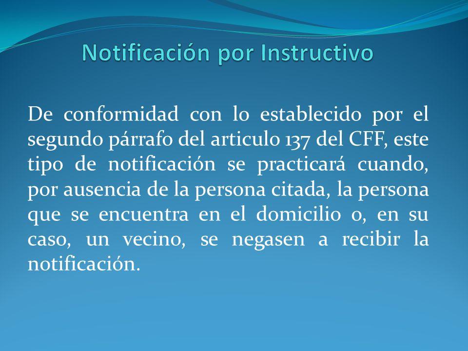 De conformidad con lo establecido por el segundo párrafo del articulo 137 del CFF, este tipo de notificación se practicará cuando, por ausencia de la