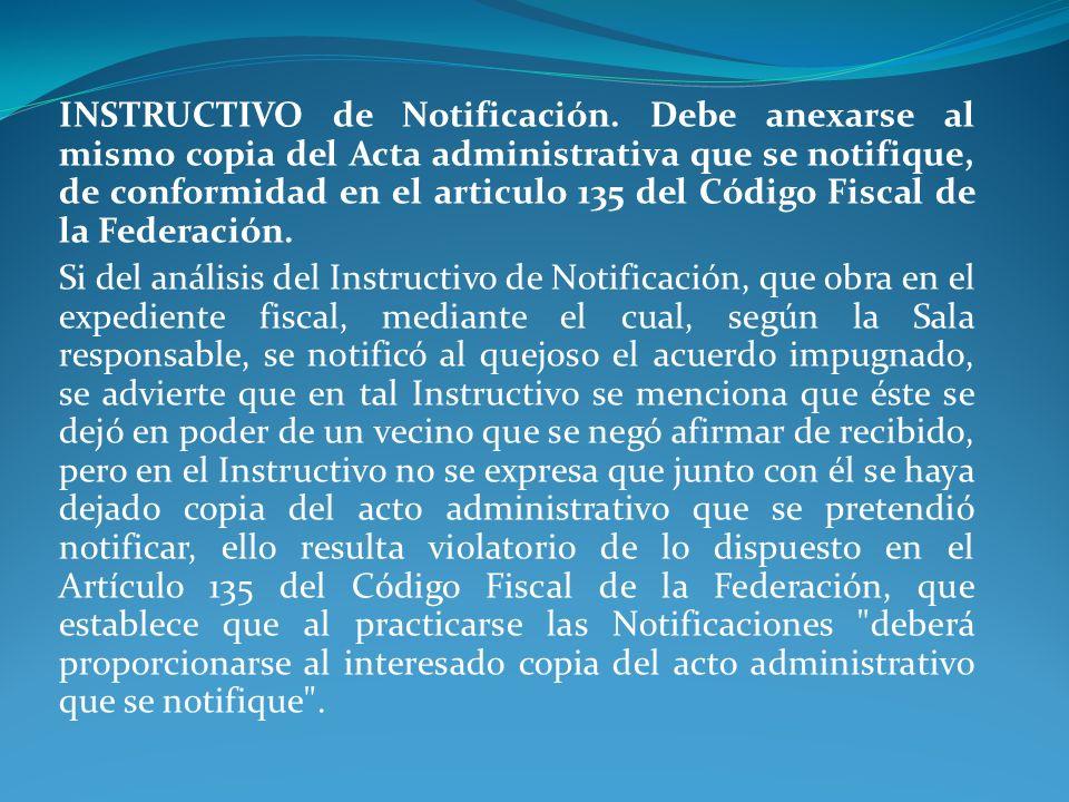 INSTRUCTIVO de Notificación. Debe anexarse al mismo copia del Acta administrativa que se notifique, de conformidad en el articulo 135 del Código Fisca