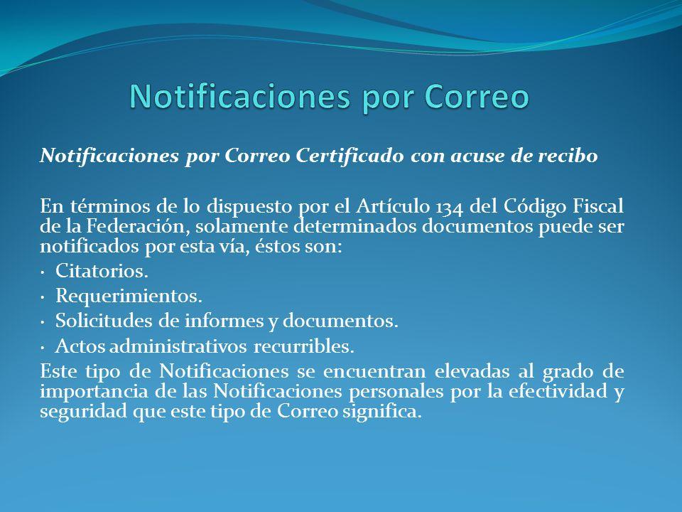 Notificaciones por Correo Certificado con acuse de recibo En términos de lo dispuesto por el Artículo 134 del Código Fiscal de la Federación, solament