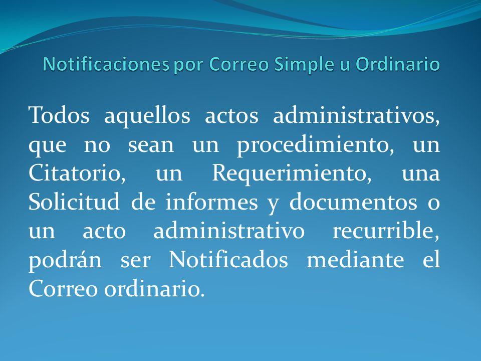 Todos aquellos actos administrativos, que no sean un procedimiento, un Citatorio, un Requerimiento, una Solicitud de informes y documentos o un acto a