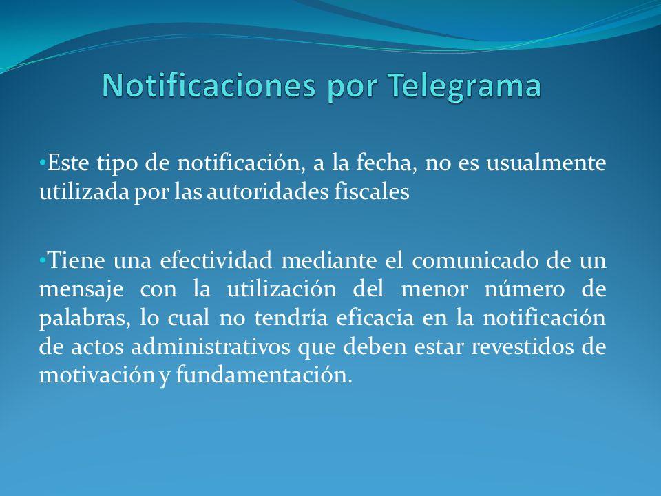 Este tipo de notificación, a la fecha, no es usualmente utilizada por las autoridades fiscales Tiene una efectividad mediante el comunicado de un mens