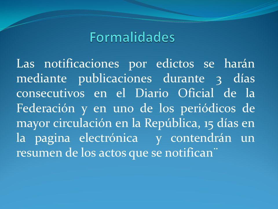 Las notificaciones por edictos se harán mediante publicaciones durante 3 días consecutivos en el Diario Oficial de la Federación y en uno de los perió